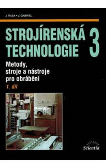 Strojírenská technologie 3, 1.díl - Vladimír, Jaroslav Řasa, Gabriel