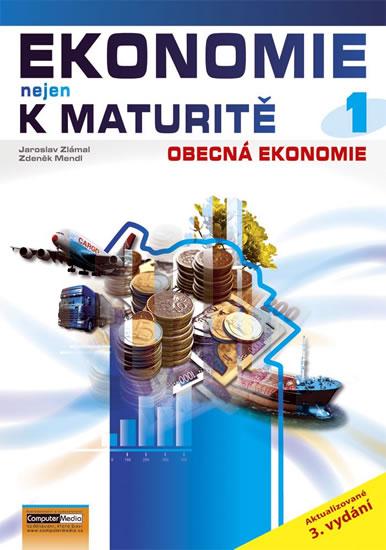 Ekonomie nejen k maturitě 1. - Obecná ekonomie - 3. vydání - Jaroslav Zlámal a kolektiv