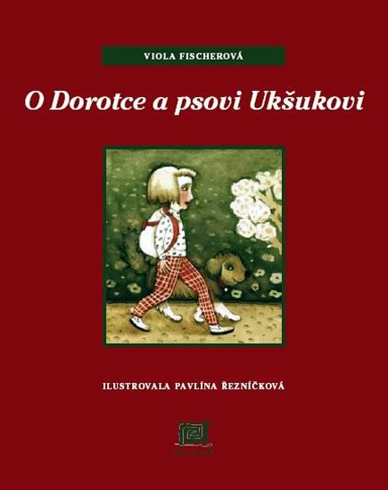 O Dorotce a psovi Ukšukovi - Viola Fischerová