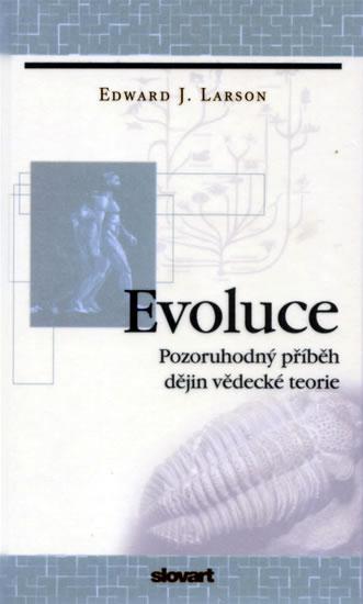 Evoluce - Pozoruhodný příběh dějin vědecké teorie - Edward J. Larson