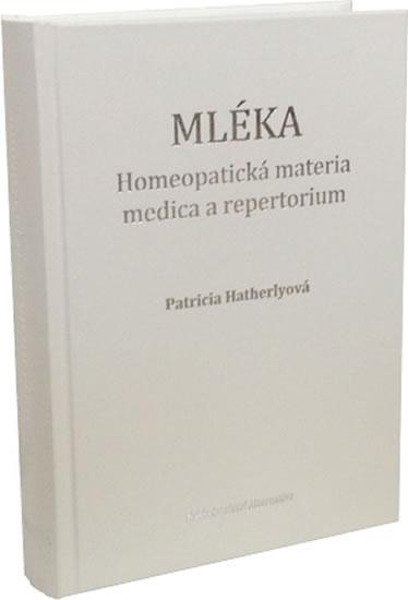 Mléka - Homeopatická materia medica a repertorium - Patricia Hatherlyová