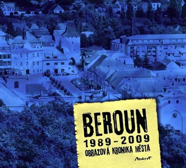 Beroun 1989-2009 - Obrazová kronika města - Kameel Machart