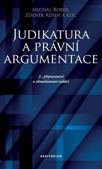 Judikatura a právní argumentace - Teoretické a praktické aspekty práce s judikaturou - Miroslav Bobek a kol.