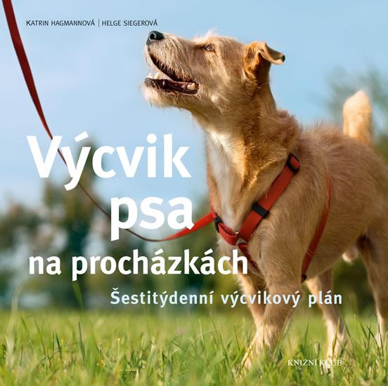 Výcvik psa na procházkách - Šestitýdenní tréninkový plán - Helge, Katrin Hagmannová, Siegerová