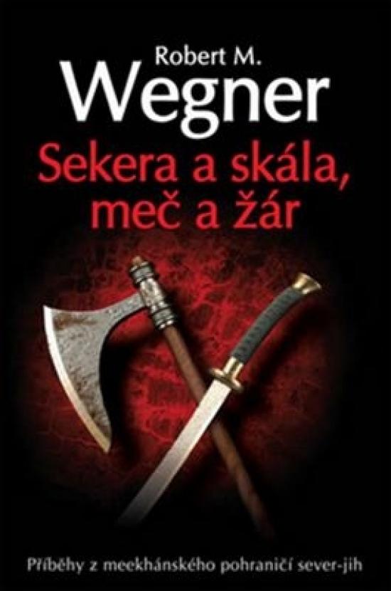 Sekera a skála - Meč a žár - Robert M. Wegner