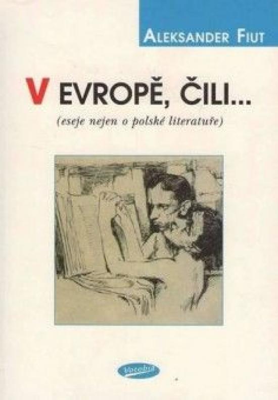 V Evropě, čili... (eseje nejen o polské literatuře) - Aleksander Fiut