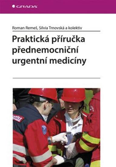 Praktická příručka přednemocniční urgentní medicíny - Roman Remeš a kolektiv