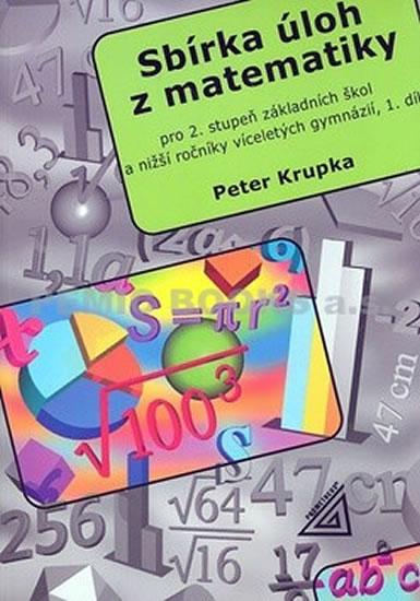 Sbírka úloh pro 2.stupeň ZŠ a nižší ročníky víceletých gymnázií, 1.díl - Petr Krupka