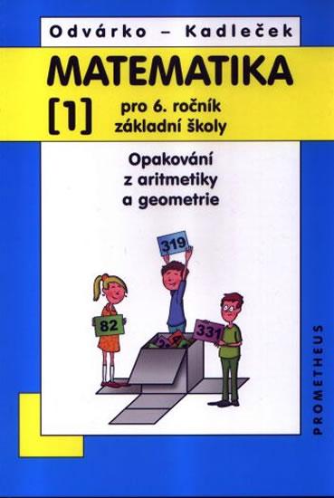 Matematika pro 6. roč. ZŠ - 1.díl (Opakování z aritmetiky a geometrie) - 3. vydání - Oldřich Odvárko, Jiří Kadleček