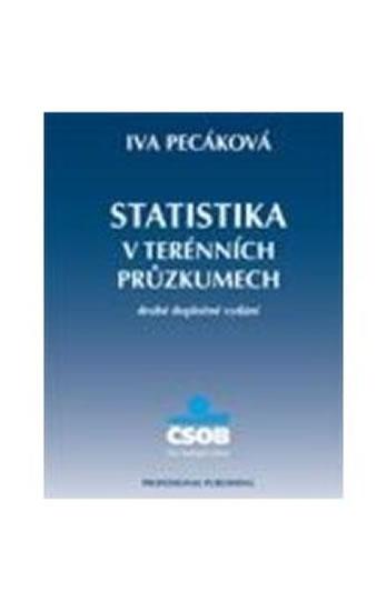 Statistika v terénních průzkumech, 2. vydání - Iva Pecáková