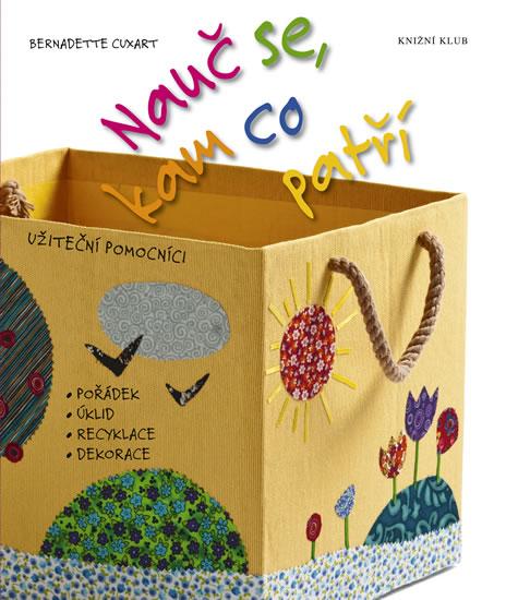 Nauč se, kam co patří - užiteční pomocníci: pořádek, úklid, recyklace, dekorace - Bernadette Cuxartová