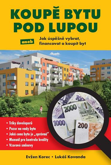 Koupě bytu pod lupou aneb Jak úspěšně vybrat, financovat a koupit byt - Evžen Korec, Kovanda Lukáš