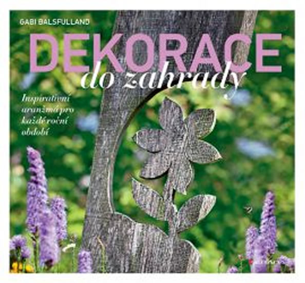 Dekorace do zahrady - Inspirativní aranžmá pro každé roční období - Gabi Balsfulland