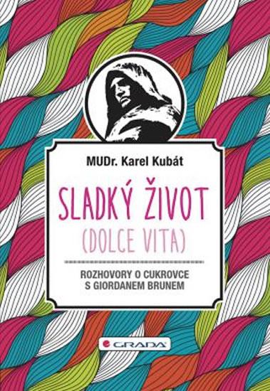 Sladký život - Dialogy o cukrovce - Karel Kubát