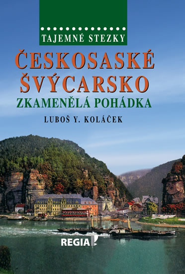 Tajemné stezky - Českosaské Švýcarsko - Zkamenělá pohádka - 2.vydání - Luboš Y. Koláček