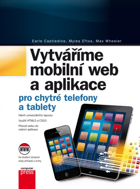 Vytváříme mobilní web a aplikace pro chytré telefony a tablety - Earle Castledine Myles Eftos, Max Wheeler