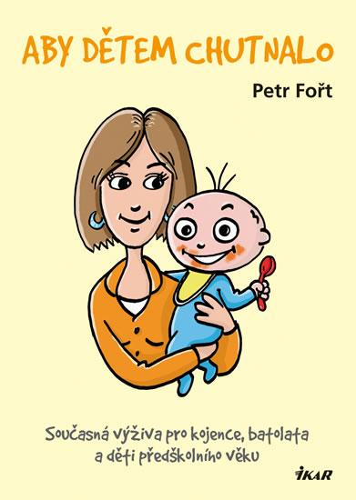 Aby dětem chutnalo - Současná výživa pro kojence, batolata a děti předškolního věku - 2.vydání