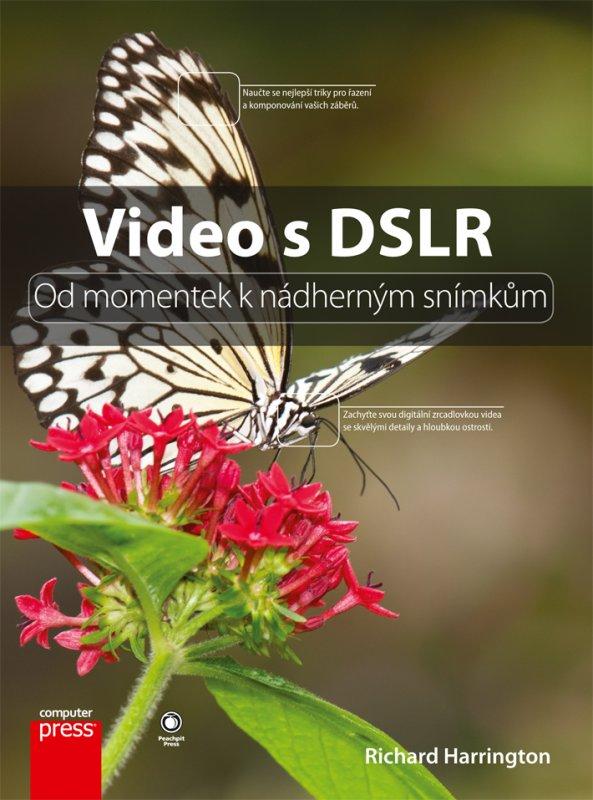 Video s DSLR: Od momentek k nádherným snímkům - Richard Harrington