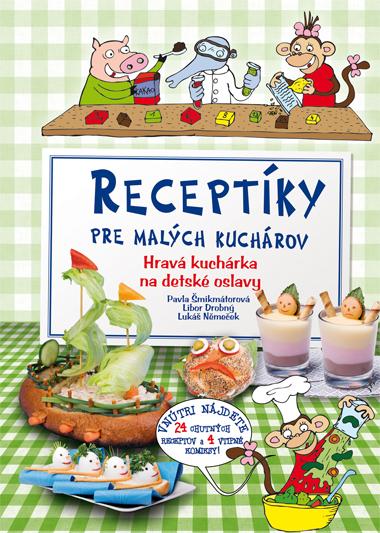 Receptíky pre malých kuchárov - Hravá kuchárka na detské oslavy - Pavla Šmikmátorová a kolektiv