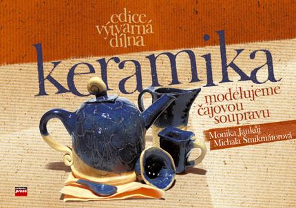 Keramika - modelujeme čajovou soupravu - Michala Šmikmátorová,Monika Jankůj,