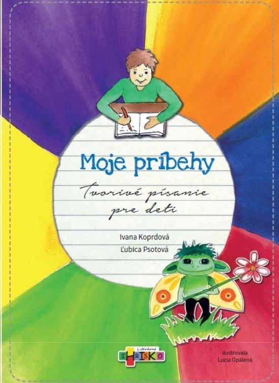 Moje príbehy - Tvorivé písanie pre deti - Ivana Koprdová, Ľubica Psotová