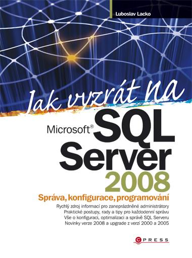Jak vyzrát na Microsoft SQL Server 2008 - Ľuboslav Lacko