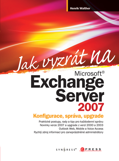 Jak vyzrát na Microsoft Exchange Server 2007 - Henrik Walther