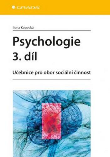 Psychologie 3. díl - Učebnice pro obor sociální činnost - Ilona Kopecká