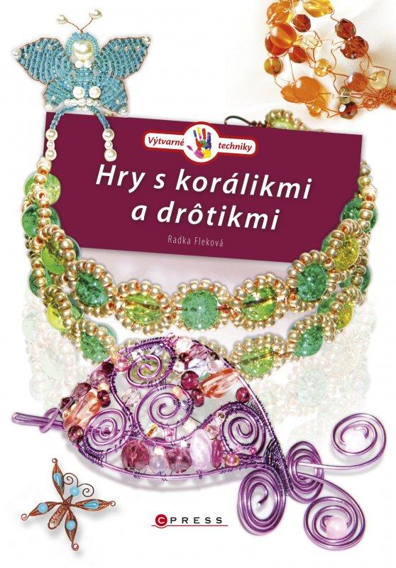 Hry s korálikmi a drôtikmi - Radka Fleková