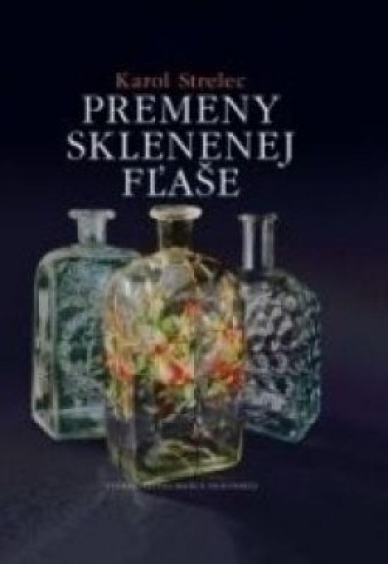 Premeny sklenenej fľaše - Karol Strelec