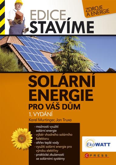 Solární energie pro váš dům - Jan Truxa, Karel Murtinger