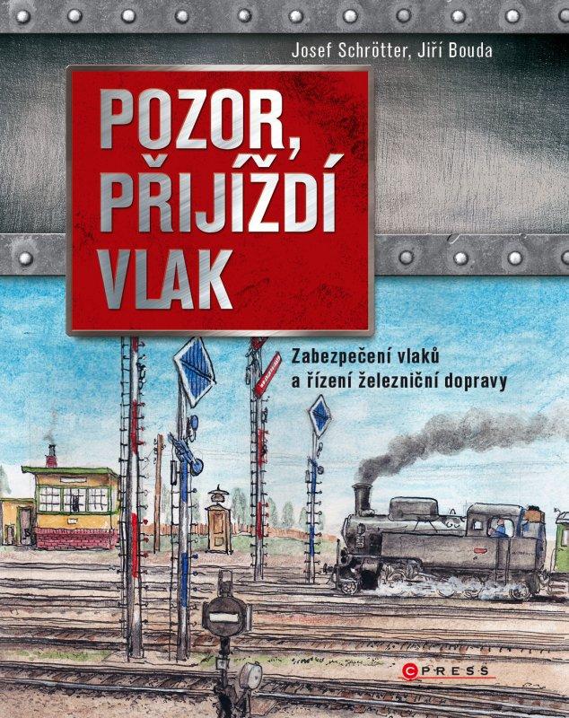Pozor, přijíždí vlak - Josef Schrötter