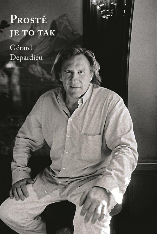 Gérard Depardieu: Prostě je to tak - Gérard Depardieu, Lionel Duroy
