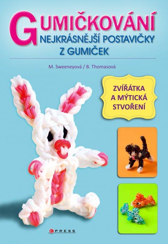 Gumičkování - Nejkrásnější postavičky z gumiček - Becky Thomas, Monica Sweeneyová