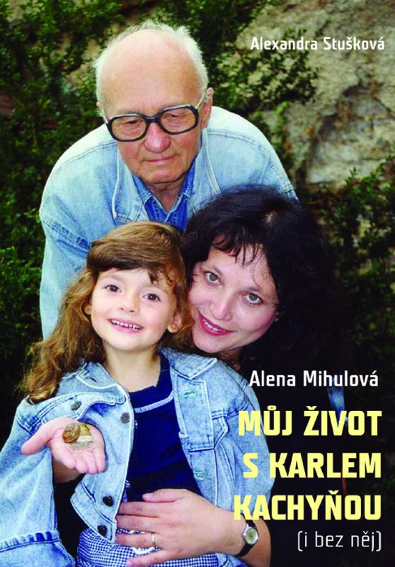 Můj život s Karlem Kachyňou ( i bez něj) - Alexandra Stušková, Alena Mihulová
