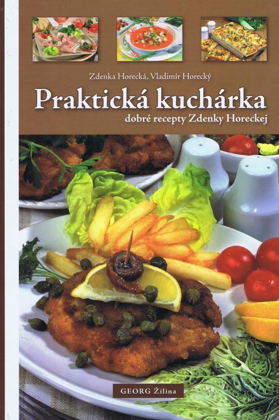 Praktická kuchárka (dobré recepty Zdenky Horeckej) - Zdenka Horecká, Vladimír Horecký