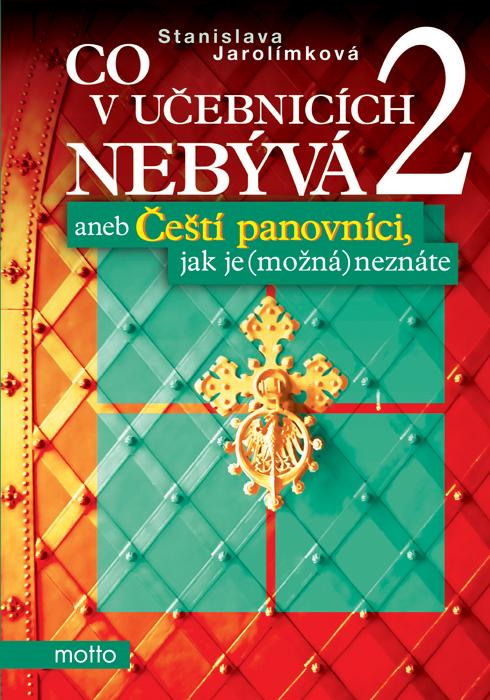 Co v učebnicích nebývá 2 aneb Čeští panovníci,jak je (možná) neznáte - Stanislava Jarolímková