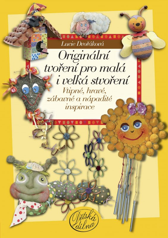 Originální tvoření pro malá i velká stvoření - Lucie Dvořáková