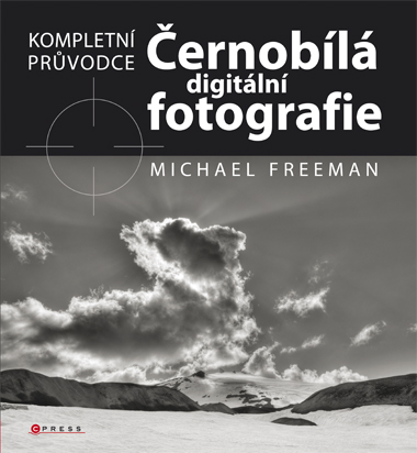Černobílá digitální fotografie: Kompletní průvodce - Michael Freeman