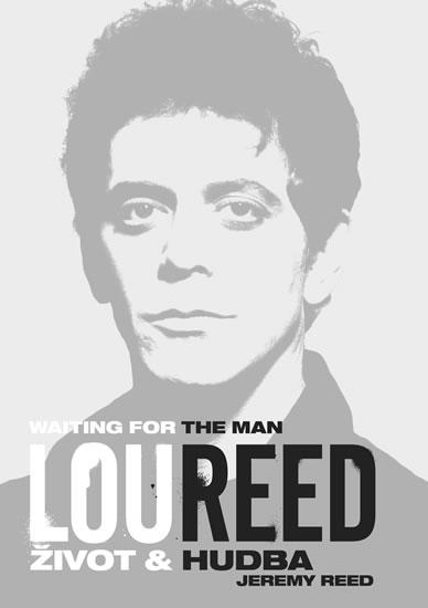 Lou Reed: Waiting for the Man - Život a hudba - Jeremy Reed