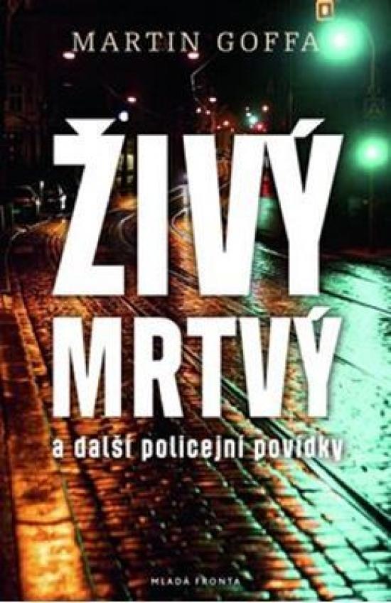 Živý mrtvý a další policejní povídky - Martin Goffa