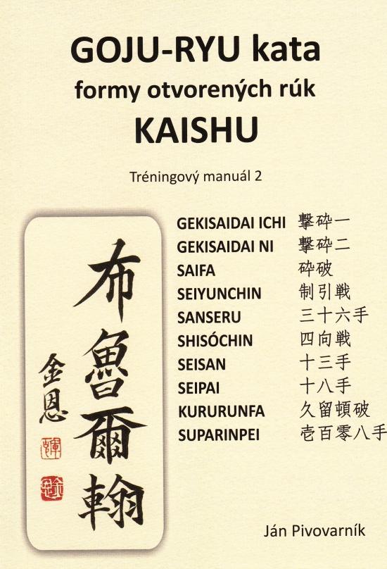 GOJU – RYU kata, formy otvorených rúk KAISHU. Tréningový manuál 2 - Ján Pivovarník