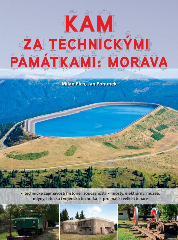 Kam za technickými památkami: Morava - Milan Plch, Jan Pohunek