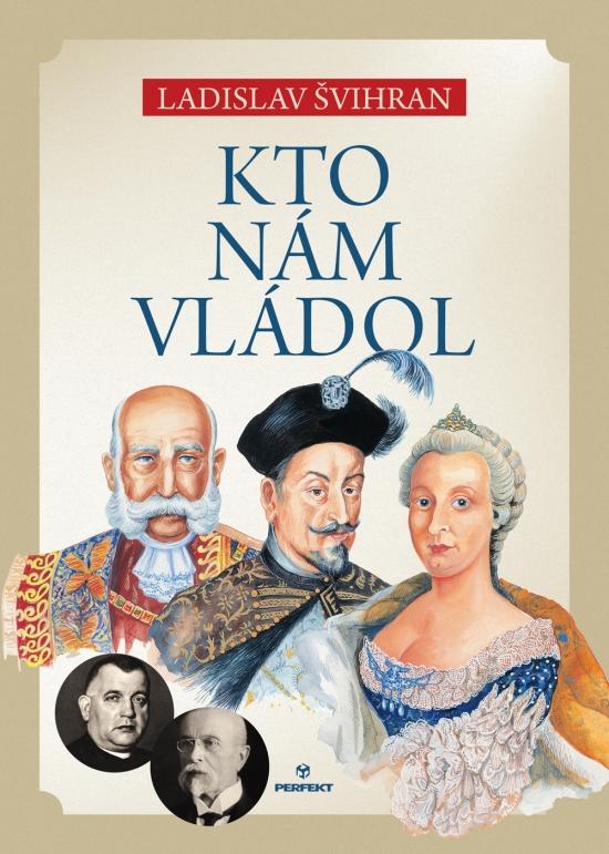 Kto nám vládol - Ladislav Švihran
