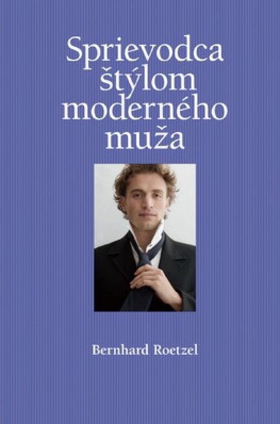Sprievodca štýlom moderného muža - Bernhart Roetzel