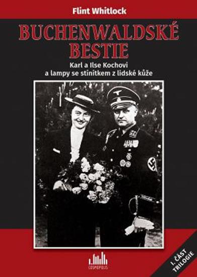 Buchenwaldské bestie 1 - Karl a Ilse Kochovi a lampy se stínítkem z lidské kůže - Flint Whitlock