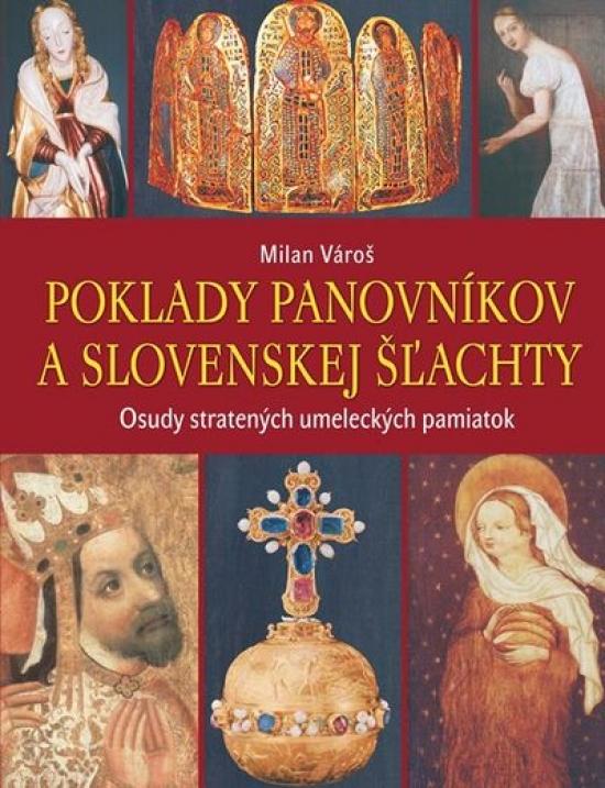Poklady panovníkov a slovenskej šľachty - Osudy stratených umeleckých pamiatok - Milan Vároš