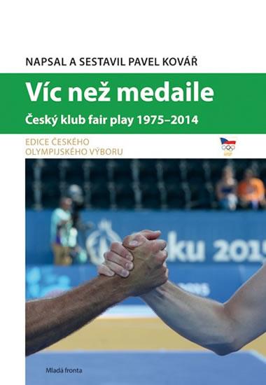 Víc než medaile - Český klub fair play 1975-2014 - Pavel Kovář