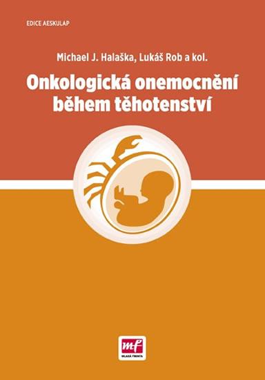 Onkologická onemocnění během těhotenství - Michael J. Halaška, Lukáš Rob