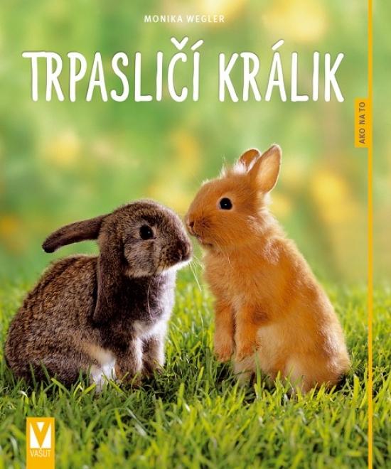 Trpasličí králik - Ako na to 2 vyd. - Monika Weglerová